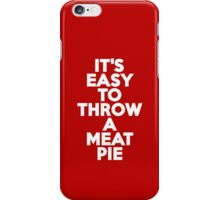 It's easy to throw a meat pie iPhone Case/Skin
