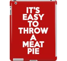It's easy to throw a meat pie iPad Case/Skin