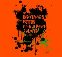 Everything's Better With A Paint Splatter!  Unisex T-Shirt