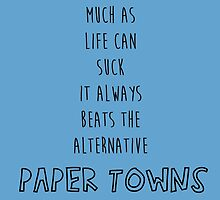 As Much As Life Can Suck, It Always Beats The Alternative by johngreen