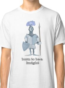 Born to be a knight Classic T-Shirt