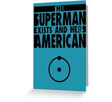The superman exists and he's American! Greeting Card