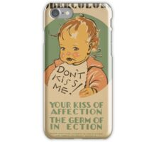 WPA United States Government Work Project Administration Poster 0671 Don't Kiss Me Tuberculosis Your Kiss of Affection the Germ of Infection iPhone Case/Skin