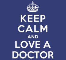KEEP CALM AND LOVE A DOCTOR by deepdesigns