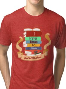 I prefer books  Tri-blend T-Shirt