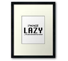 I'm Not Lazy Framed Print
