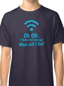 Oh OH I broke the internet What will I DO? Classic T-Shirt