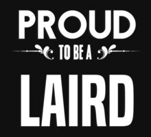 Proud to be a Laird. Show your pride if your last name or surname is Laird by mjones7778