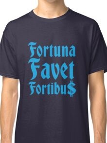 Fortuna Favet Fortibus (Fortune favors the BOLD) $$$ Classic T-Shirt