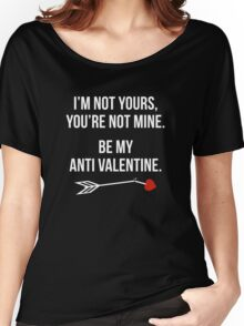 Be My Anti Valentine Women's Relaxed Fit T-Shirt