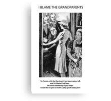 I Blame The Grandparents! Canvas Print
