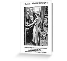I Blame The Grandparents! Greeting Card