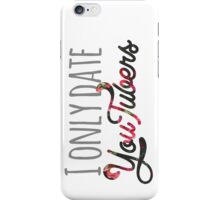 I Only Date YouTubers iPhone Case/Skin