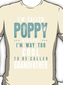 I'm Called Poppy Because I'm Way Too Cool To Be Called Grandfather T-Shirt
