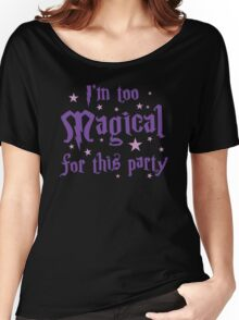I'm too magical for this party Women's Relaxed Fit T-Shirt