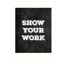 Show Your Work with Chalkboard Background Art Print