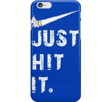 Just hit it. iPhone Case/Skin