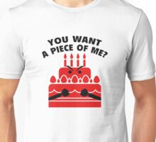 You Want A Piece Of Me? Unisex T-Shirt