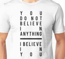 You Do Not Believe in Anything Unisex T-Shirt
