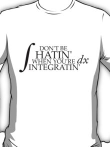 Don't be Hatin' when you're Integratin' T-Shirt