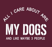 ALL I CARE ABOUT IS MY DOGS AND LIKE MAYBE 3 PEOPLE  by imprasunna