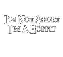 I'm Not Short, I'm A Hobbit by CazzaBrank1996