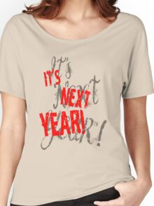 It's Next Year! Chicago Women's Relaxed Fit T-Shirt