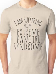i am suffering from extreme fangirl syndrome Unisex T-Shirt