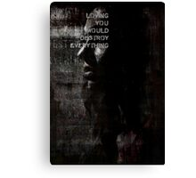 Loving You Would Destroy Everything Canvas Print