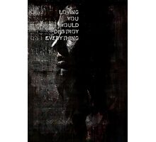 Loving You Would Destroy Everything Photographic Print