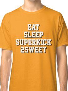 EAT. SLEEP. SUPERKICK. 2SWEET Classic T-Shirt