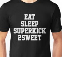 EAT. SLEEP. SUPERKICK. 2SWEET Unisex T-Shirt