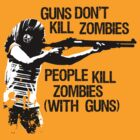 Guns don't kill zombies... (light) by garykemble