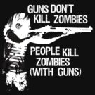 Guns don't kill zombies... (dark) by garykemble