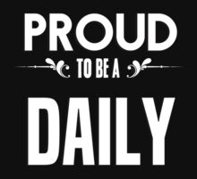 Proud to be a Daily. Show your pride if your last name or surname is Daily by mjones7778