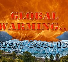 Fire & Ice - Global Warming...  Hey, Cool It! by Buckwhite