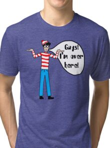 Wally's Here Tri-blend T-Shirt