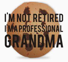 Not Retired Professional Grandma by mralan