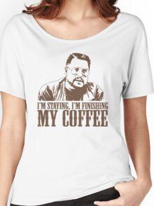 I'm Staying, I'm Finishing My Coffee The Big Lebowski Tshirt Women's Relaxed Fit T-Shirt