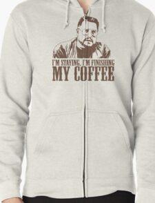 I'm Staying, I'm Finishing My Coffee The Big Lebowski Tshirt Zipped Hoodie