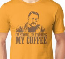I'm Staying, I'm Finishing My Coffee The Big Lebowski Tshirt Unisex T-Shirt