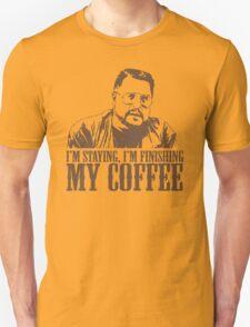 I'm Staying, I'm Finishing My Coffee The Big Lebowski Tshirt T-Shirt