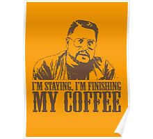 I'm Staying, I'm Finishing My Coffee The Big Lebowski Tshirt Poster