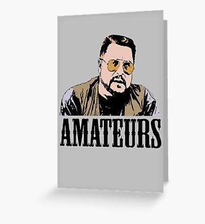 The Big Lebowski Walter Sobchak Amateurs Color T-Shirt Greeting Card