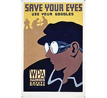 WPA United States Government Work Project Administration Poster 0381 Save Your Eyes Use Your Goggles Photographic Print