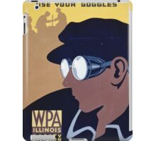 WPA United States Government Work Project Administration Poster 0381 Save Your Eyes Use Your Goggles iPad Case/Skin