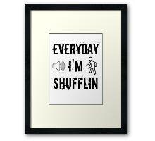 Everyday I'm Shufflin Framed Print