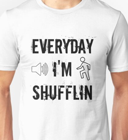 Everyday I'm Shufflin Unisex T-Shirt