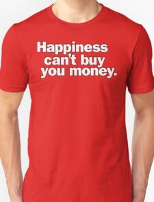 Happiness can't buy you money. T-Shirt