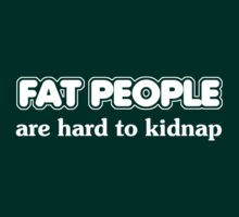 Fat people are hard to kidnap by digerati